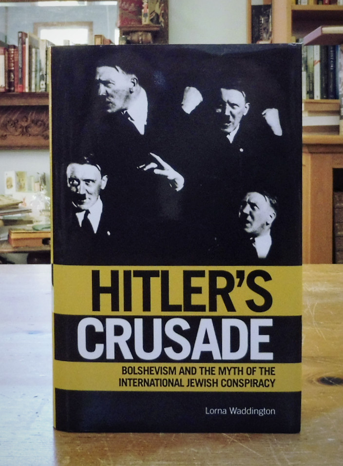 Hitlers Crusade: Bolshevism and the Myth of the International Jewish Conspiracy